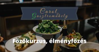 Carol Gasztroműhely – Élményfőzés